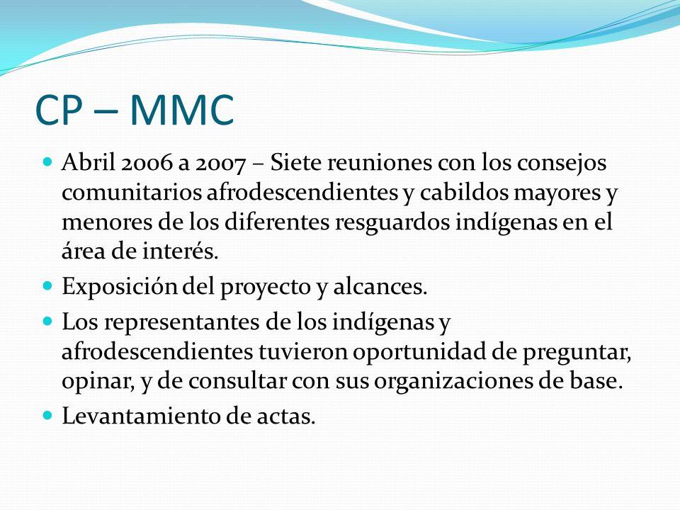CP – MMC Abril 2006 a 2007 – Siete reuniones con los consejos comunitarios afrodescendientes y cabildos mayores y menores de los diferentes resguardos indígenas en el área de interés.