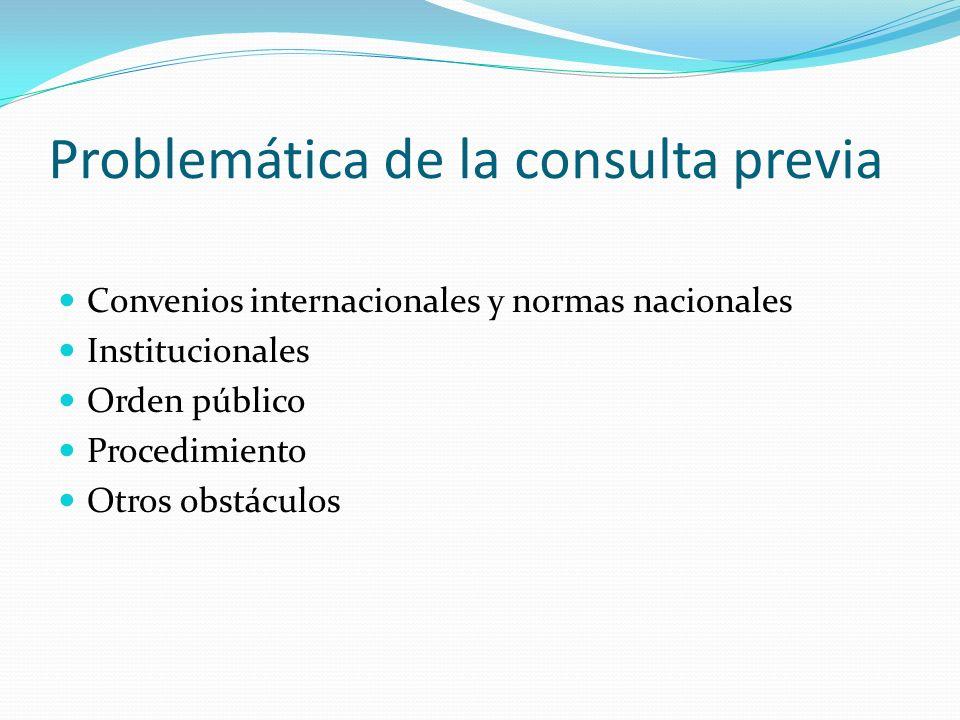 Problemática de la consulta previa Convenios internacionales y normas nacionales Institucionales Orden público Procedimiento Otros obstáculos