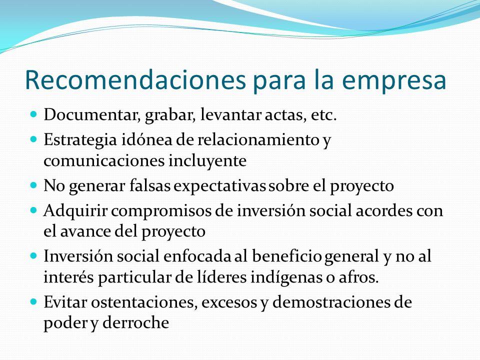 Recomendaciones para la empresa Documentar, grabar, levantar actas, etc. Estrategia idónea de relacionamiento y comunicaciones incluyente No generar f