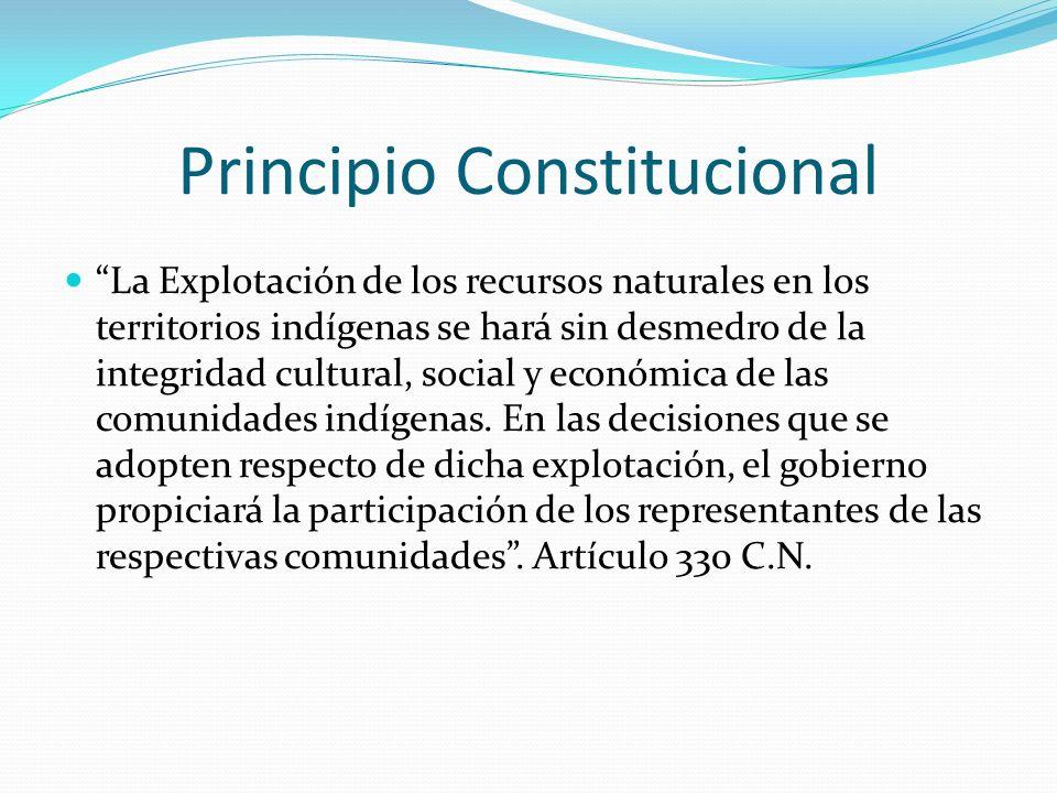 Principio Constitucional La Explotación de los recursos naturales en los territorios indígenas se hará sin desmedro de la integridad cultural, social