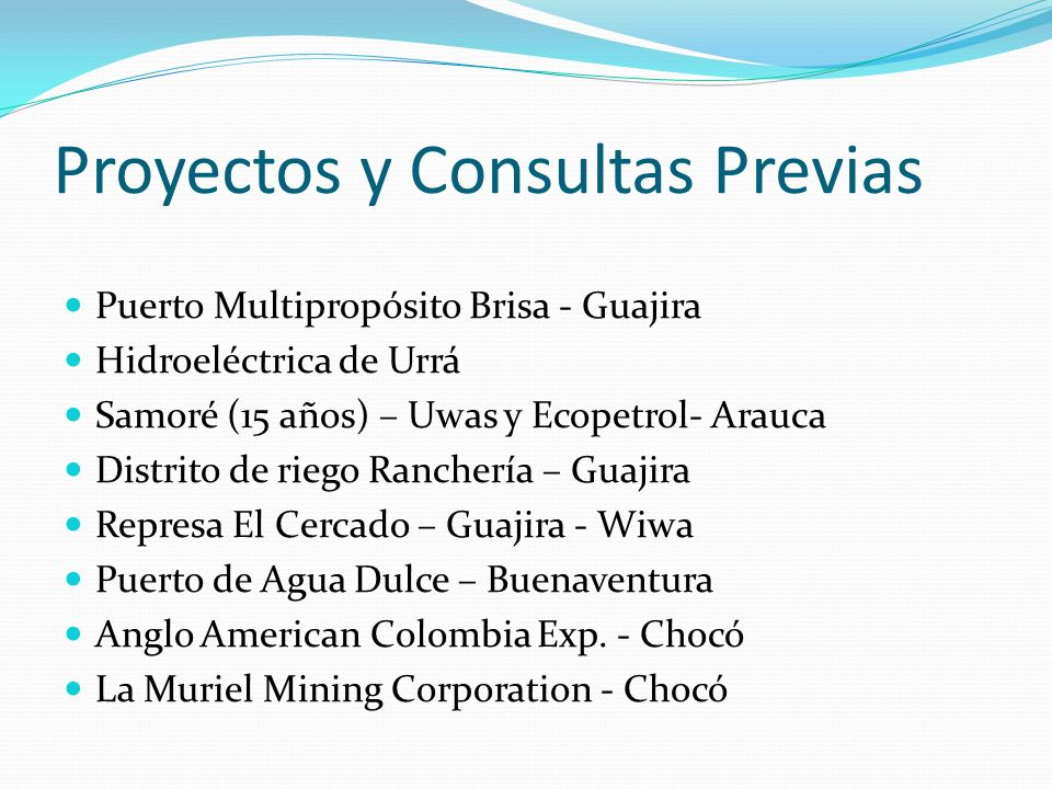 Proyectos y Consultas Previas Puerto Multipropósito Brisa - Guajira Hidroeléctrica de Urrá Samoré (15 años) – Uwas y Ecopetrol- Arauca Distrito de rie