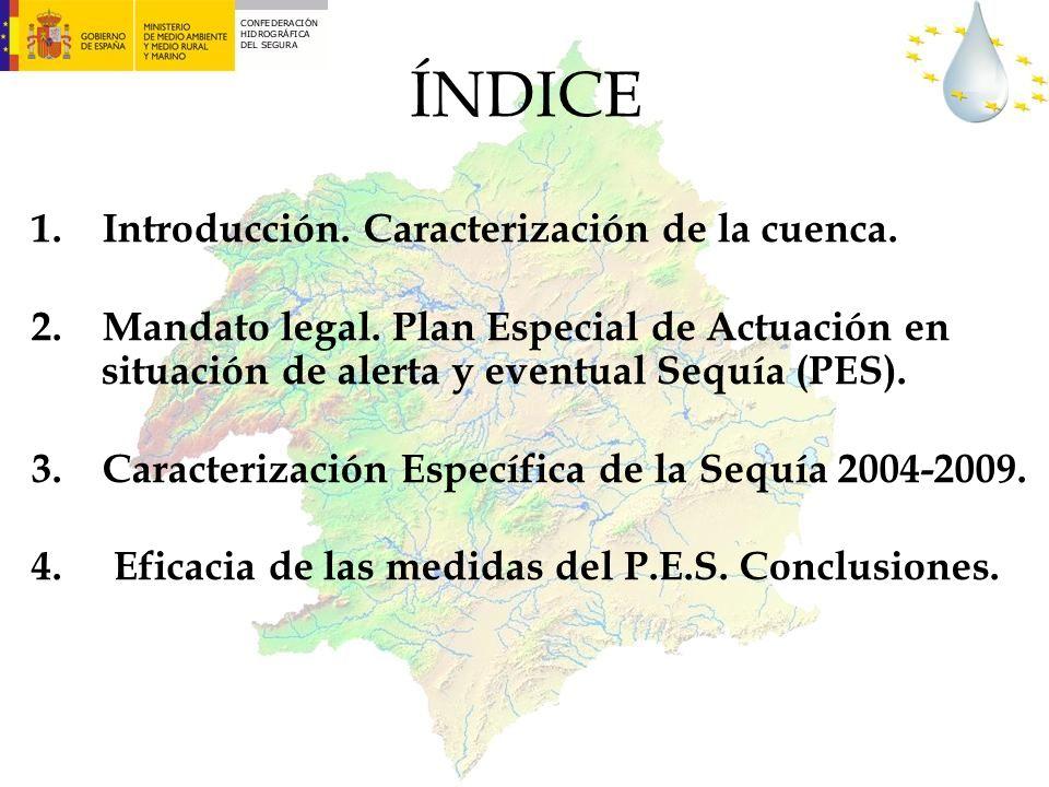 ÍNDICE 1. Introducción. Caracterización de la cuenca. 2. Mandato legal. Plan Especial de Actuación en situación de alerta y eventual Sequía (PES). 3.