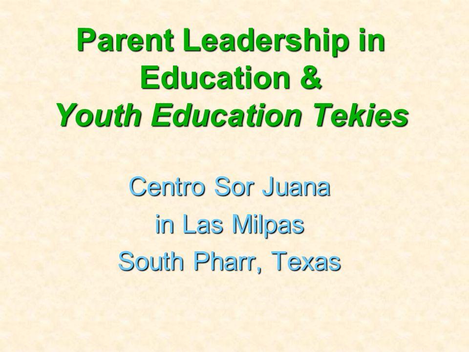 Parent Leadership in Education & Youth Education Tekies Centro Sor Juana in Las Milpas South Pharr, Texas