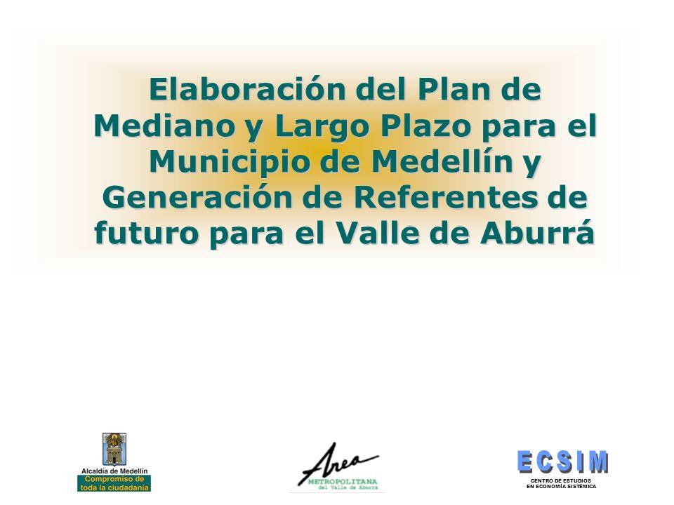 CENTRO DE ESTUDIOS EN ECONOMÍA SISTÉMICA OBJETIVO GENERAL Elaboración Plan de Mediano y Largo Plazo para el Municipio de Medellín.