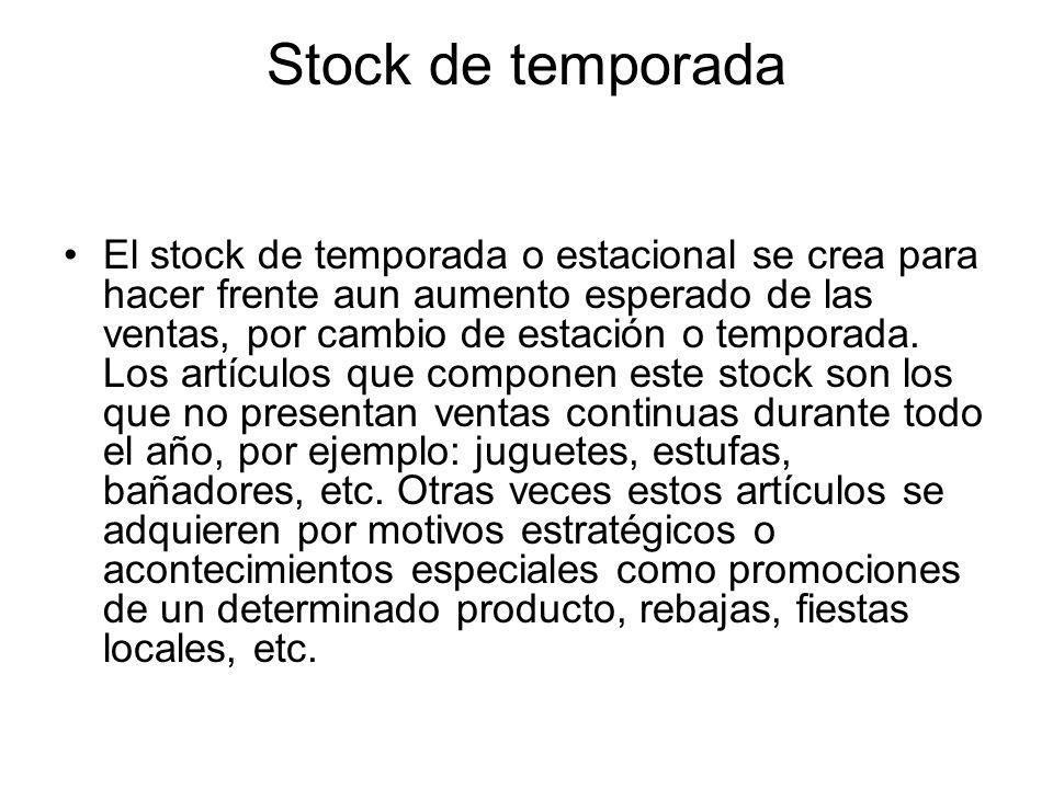 Stock de temporada El stock de temporada o estacional se crea para hacer frente aun aumento esperado de las ventas, por cambio de estación o temporada