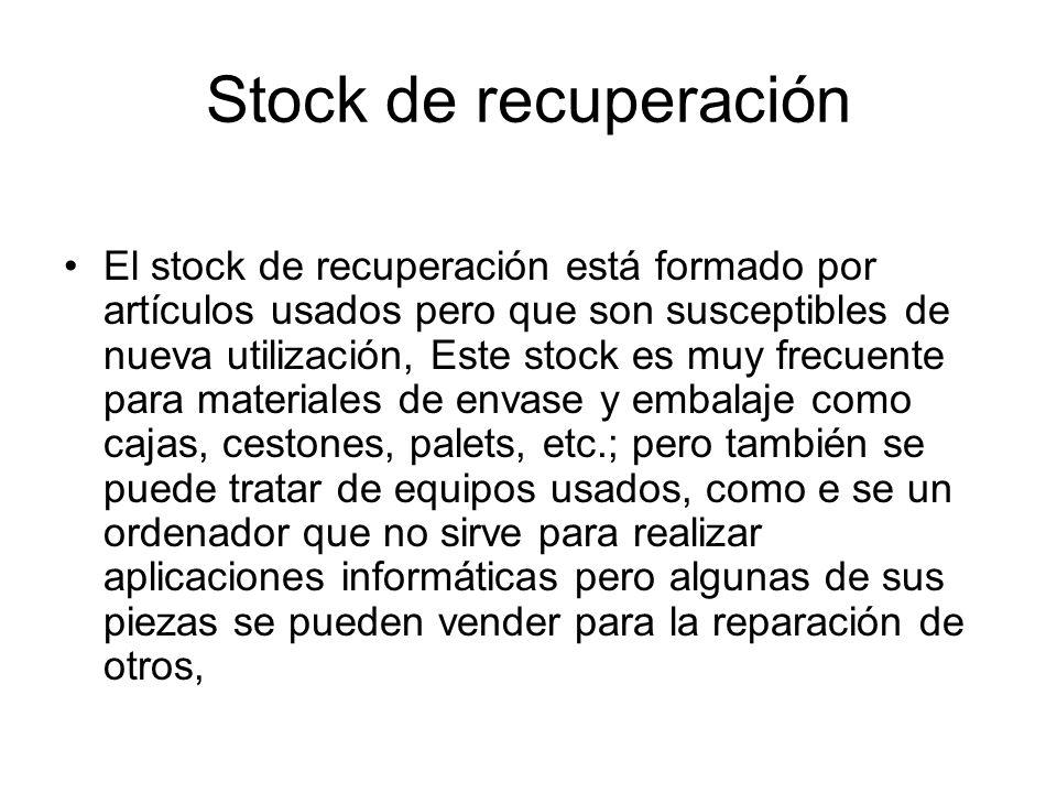 Stock de recuperación El stock de recuperación está formado por artículos usados pero que son susceptibles de nueva utilización, Este stock es muy fre