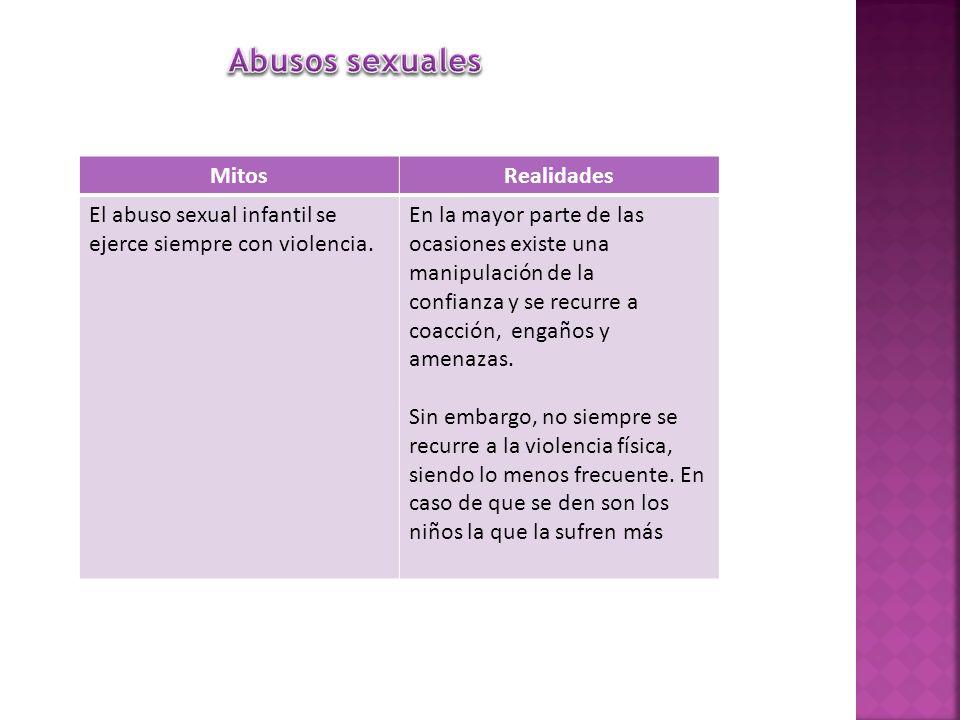 MitosRealidades El abuso sexual infantil se ejerce siempre con violencia. En la mayor parte de las ocasiones existe una manipulación de la confianza y