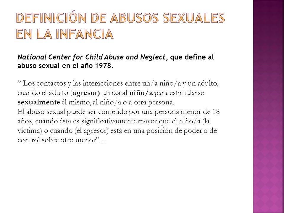 National Center for Child Abuse and Neglect, que define al abuso sexual en el año 1978. Los contactos y las interacciones entre un/a niño/a y un adult