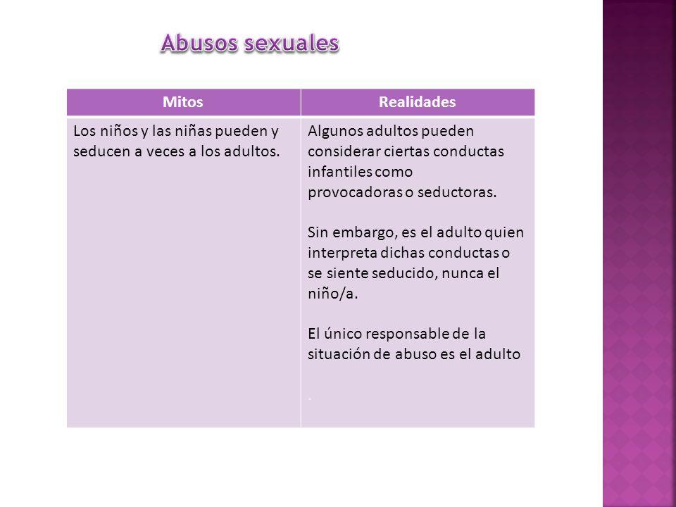 MitosRealidades Los niños y las niñas pueden y seducen a veces a los adultos. Algunos adultos pueden considerar ciertas conductas infantiles como prov