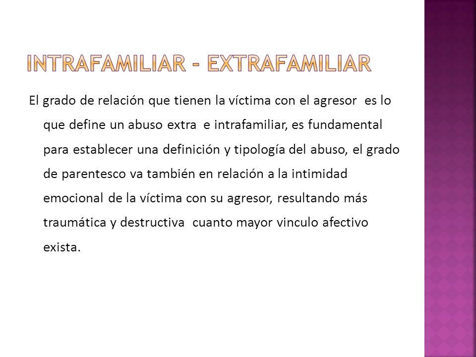 El grado de relación que tienen la víctima con el agresor es lo que define un abuso extra e intrafamiliar, es fundamental para establecer una definici