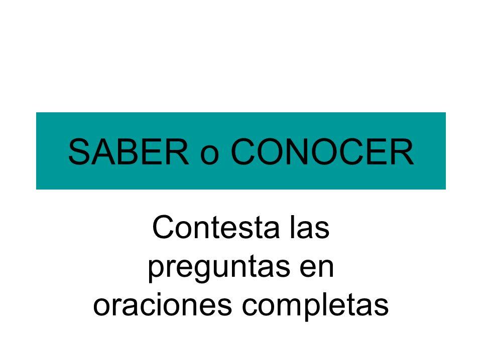 SABER o CONOCER Contesta las preguntas en oraciones completas