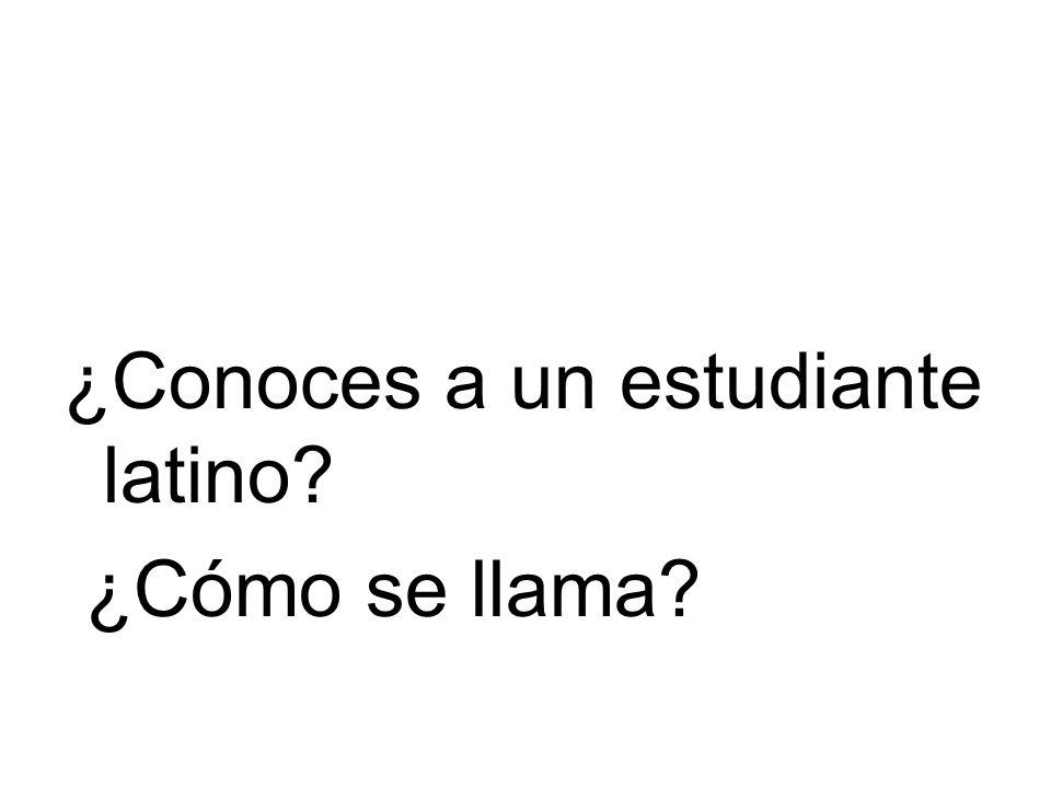 ¿Conoces a un estudiante latino? ¿Cómo se llama?