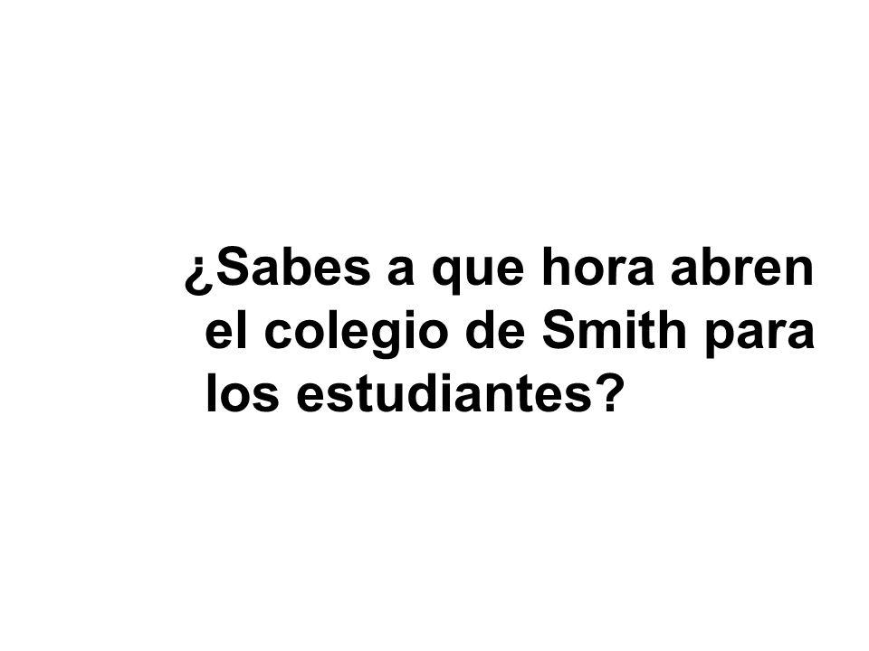 ¿Sabes a que hora abren el colegio de Smith para los estudiantes?