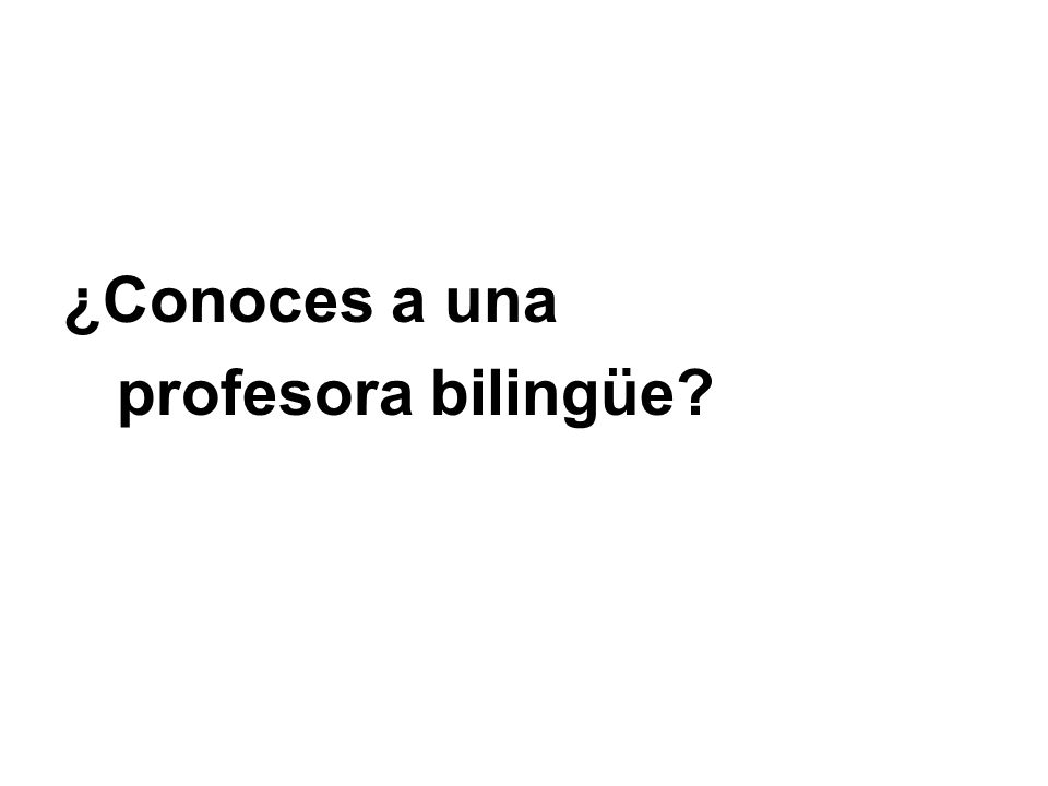 ¿Conoces a una profesora bilingüe?