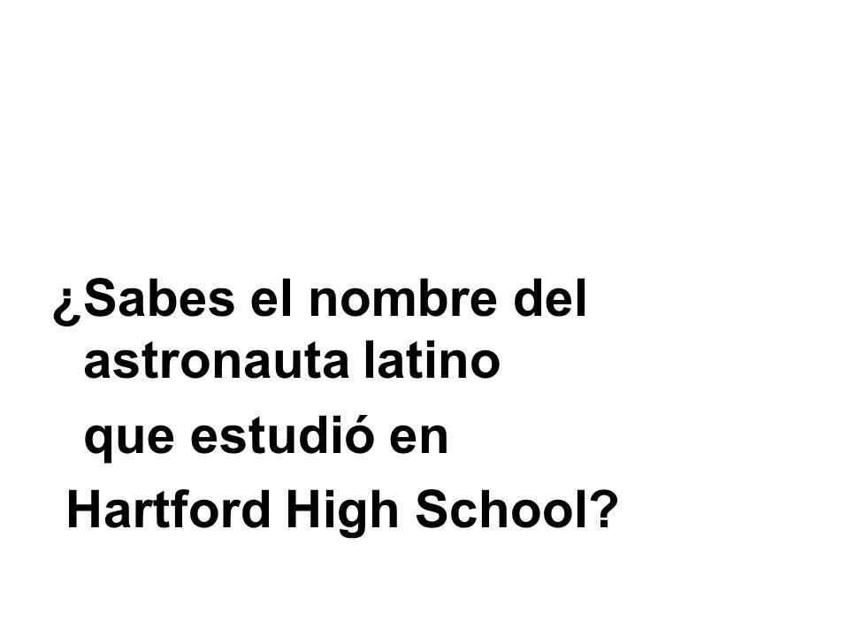 ¿Sabes el nombre del astronauta latino que estudió en Hartford High School?