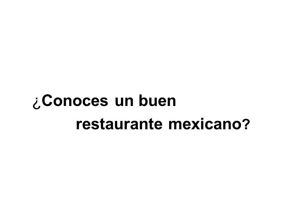 ¿Conoces un buen restaurante mexicano ?