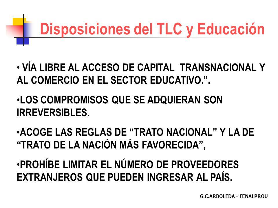 G.C.ARBOLEDA - FENALPROU Disposiciones del TLC y Educación VÍA LIBRE AL ACCESO DE CAPITAL TRANSNACIONAL Y AL COMERCIO EN EL SECTOR EDUCATIVO..