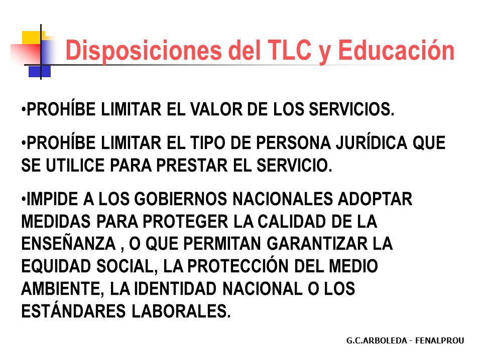 G.C.ARBOLEDA - FENALPROU Disposiciones del TLC y Educación VÍA LIBRE AL ACCESO DE CAPITAL TRANSNACIONAL Y AL COMERCIO EN EL SECTOR EDUCATIVO.. LOS COM