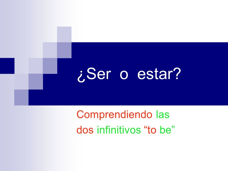 ¿Ser o estar? Comprendiendo las dos infinitivos to be