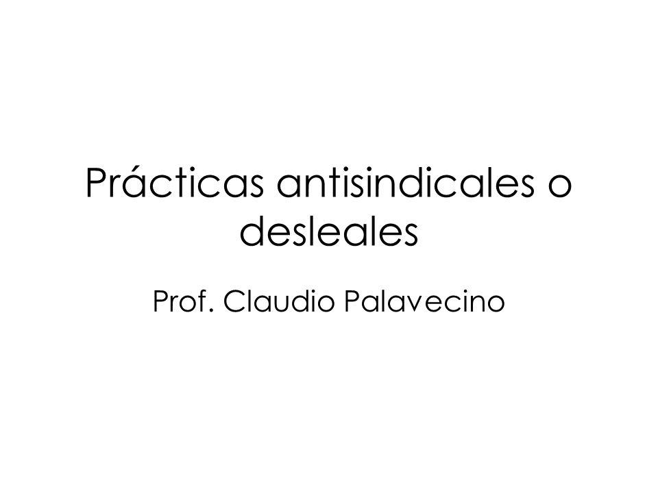 Prácticas antisindicales o desleales Prof. Claudio Palavecino