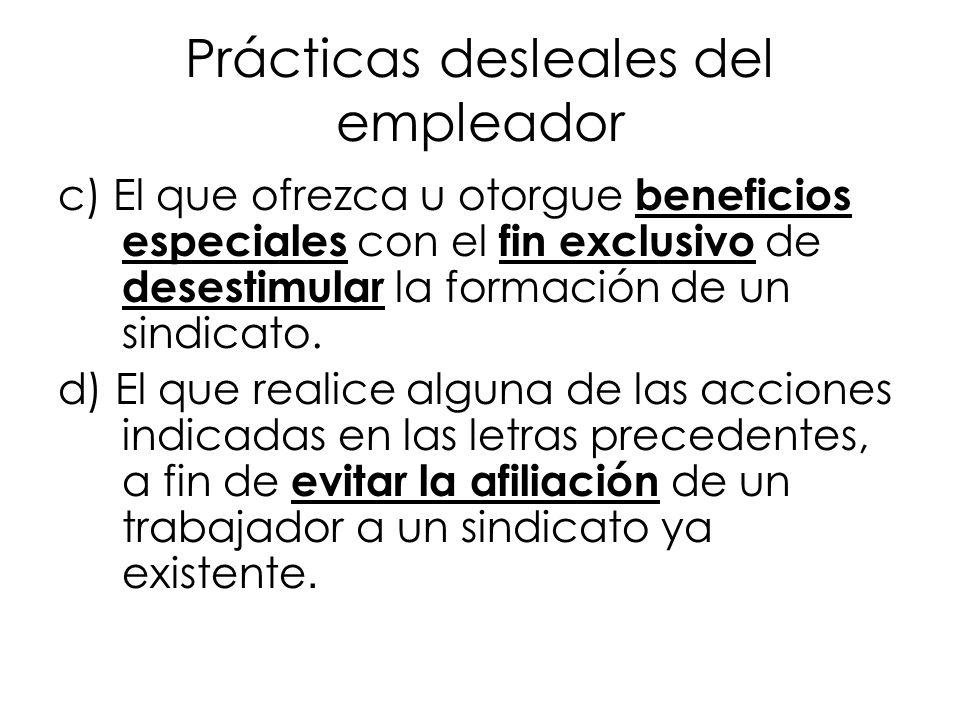 Prácticas desleales del empleador c) El que ofrezca u otorgue beneficios especiales con el fin exclusivo de desestimular la formación de un sindicato.