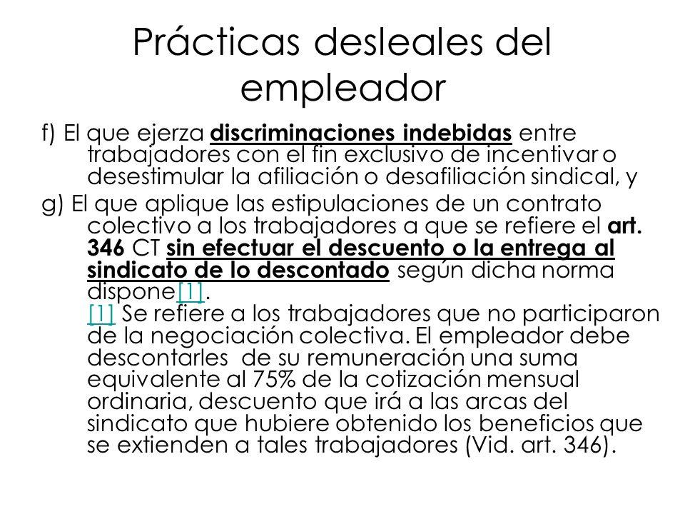 Prácticas desleales del empleador f) El que ejerza discriminaciones indebidas entre trabajadores con el fin exclusivo de incentivar o desestimular la