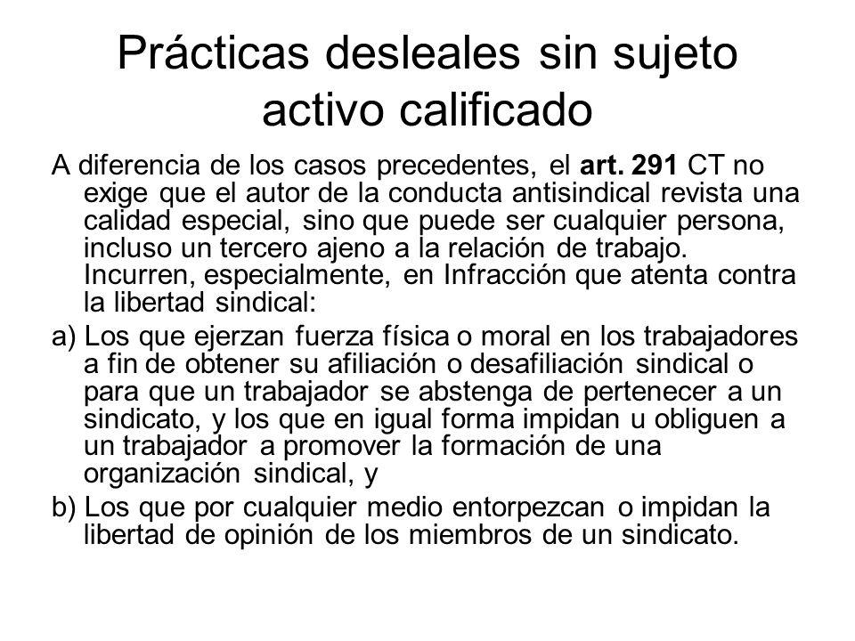 Prácticas desleales sin sujeto activo calificado A diferencia de los casos precedentes, el art. 291 CT no exige que el autor de la conducta antisindic