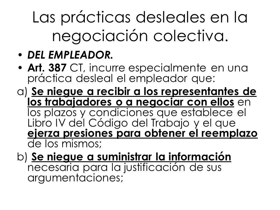 Las prácticas desleales en la negociación colectiva. DEL EMPLEADOR. Art. 387 CT, incurre especialmente en una práctica desleal el empleador que: a) Se