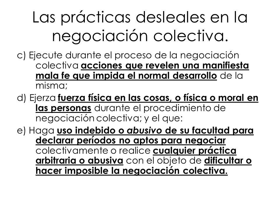 Las prácticas desleales en la negociación colectiva. c) Ejecute durante el proceso de la negociación colectiva acciones que revelen una manifiesta mal