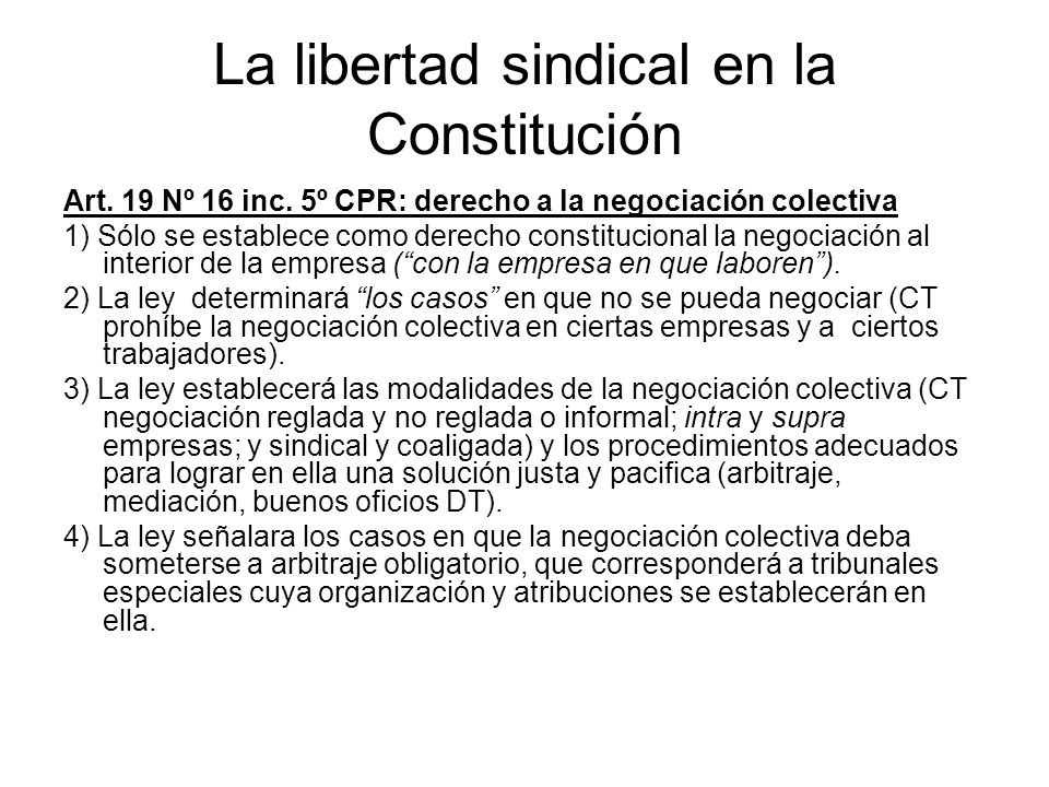 La libertad sindical en la Constitución Art. 19 Nº 16 inc. 5º CPR: derecho a la negociación colectiva 1) Sólo se establece como derecho constitucional