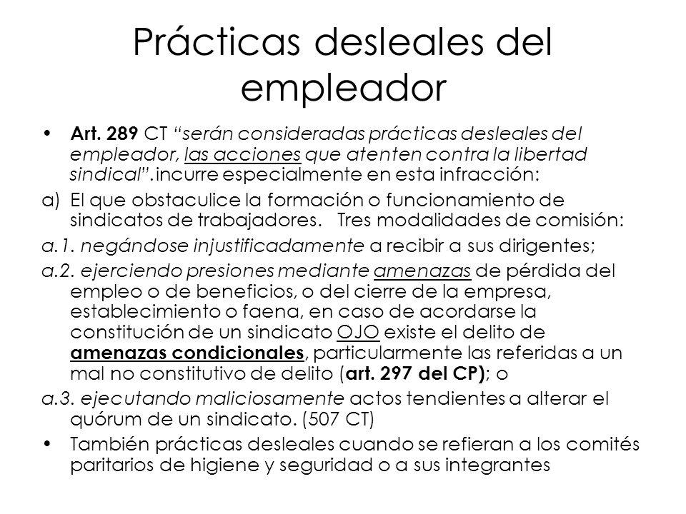 Prácticas desleales del empleador Art. 289 CT serán consideradas prácticas desleales del empleador, las acciones que atenten contra la libertad sindic