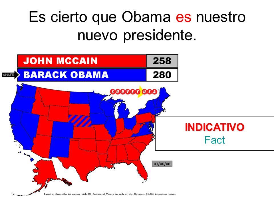 Es cierto que Obama es nuestro nuevo presidente. INDICATIVO Fact