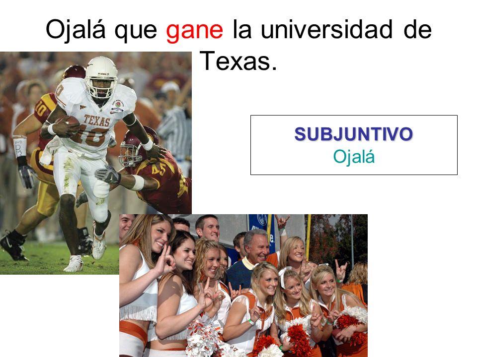 Ojalá que gane la universidad de Texas. SUBJUNTIVO Ojalá