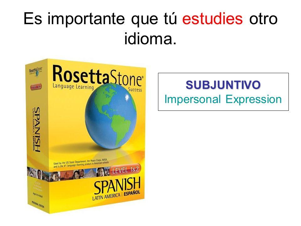 Es importante que tú estudies otro idioma. SUBJUNTIVO Impersonal Expression