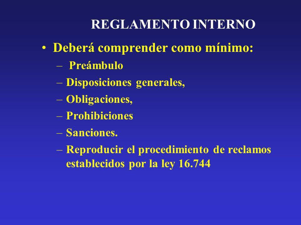 REGLAMENTO INTERNO Deberá comprender como mínimo: – Preámbulo –Disposiciones generales, –Obligaciones, –Prohibiciones –Sanciones. –Reproducir el proce