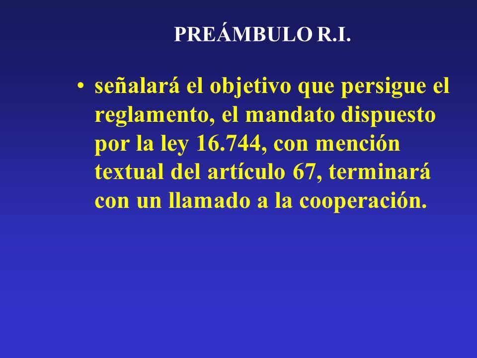 PREÁMBULO R.I. señalará el objetivo que persigue el reglamento, el mandato dispuesto por la ley 16.744, con mención textual del artículo 67, terminará