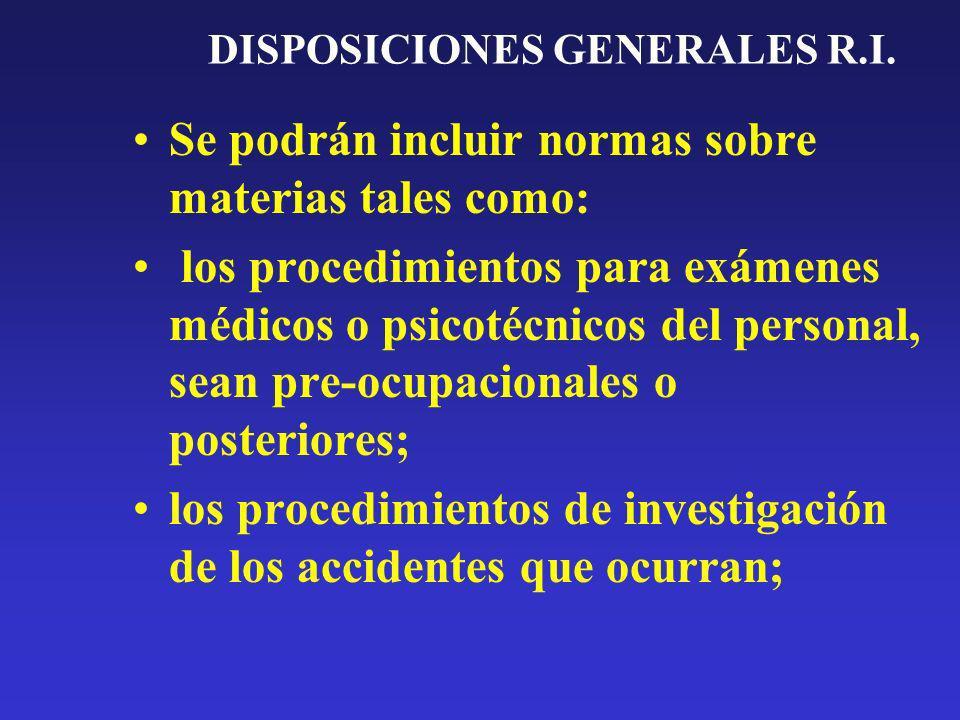 DISPOSICIONES GENERALES R.I. Se podrán incluir normas sobre materias tales como: los procedimientos para exámenes médicos o psicotécnicos del personal