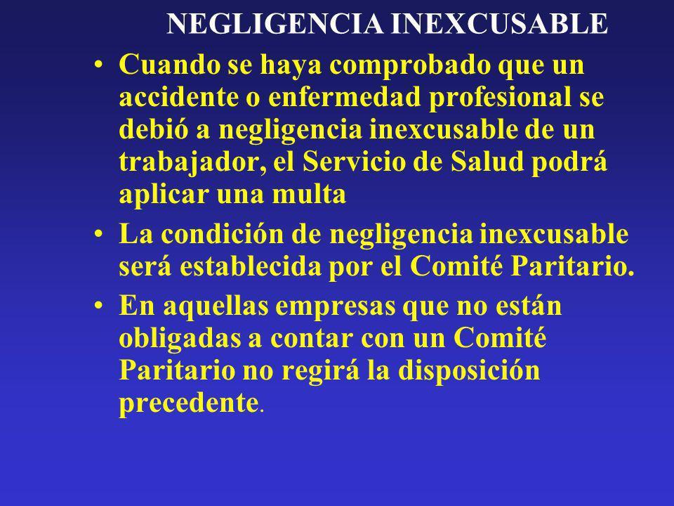 NEGLIGENCIA INEXCUSABLE Cuando se haya comprobado que un accidente o enfermedad profesional se debió a negligencia inexcusable de un trabajador, el Se