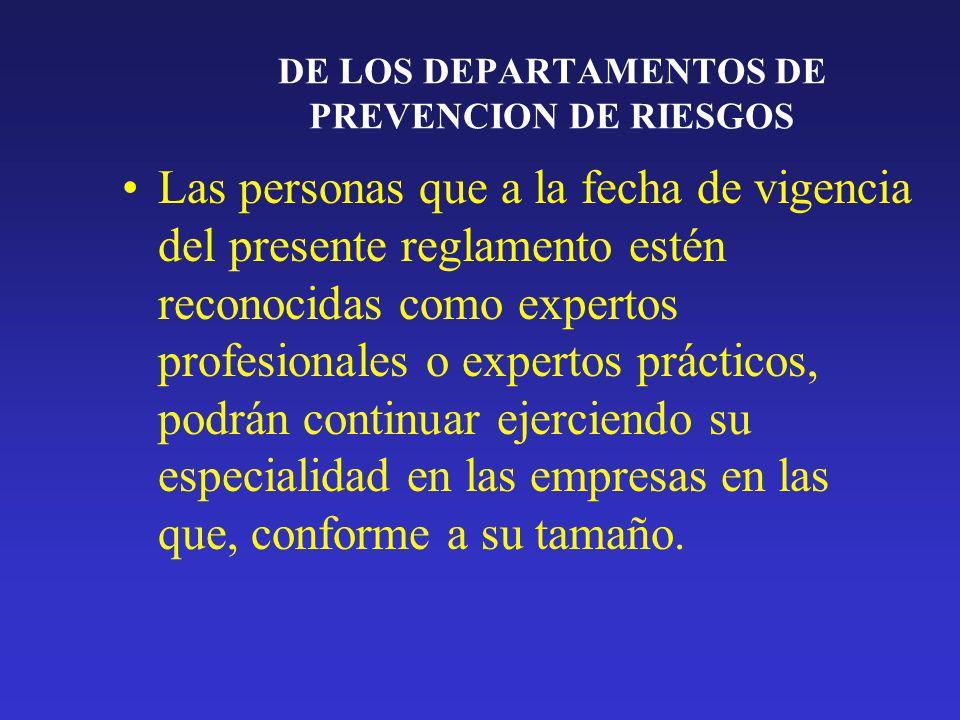 DE LOS DEPARTAMENTOS DE PREVENCION DE RIESGOS Las personas que a la fecha de vigencia del presente reglamento estén reconocidas como expertos profesio