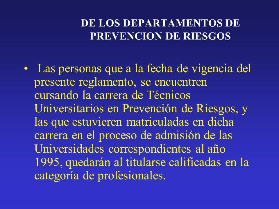 DE LOS DEPARTAMENTOS DE PREVENCION DE RIESGOS Las personas que a la fecha de vigencia del presente reglamento, se encuentren cursando la carrera de Té