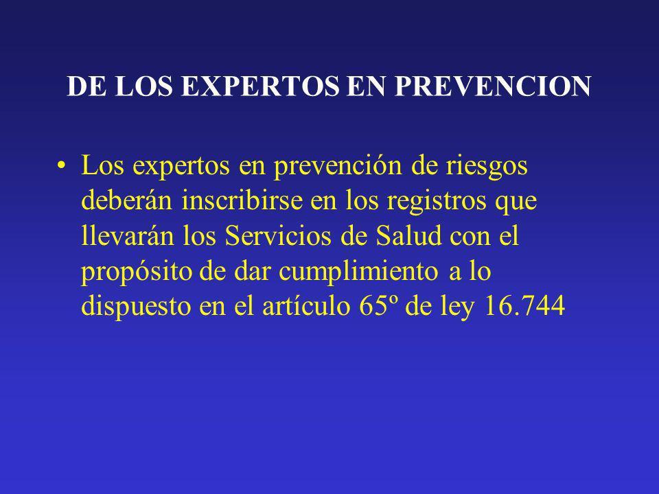 DE LOS EXPERTOS EN PREVENCION Los expertos en prevención de riesgos deberán inscribirse en los registros que llevarán los Servicios de Salud con el pr