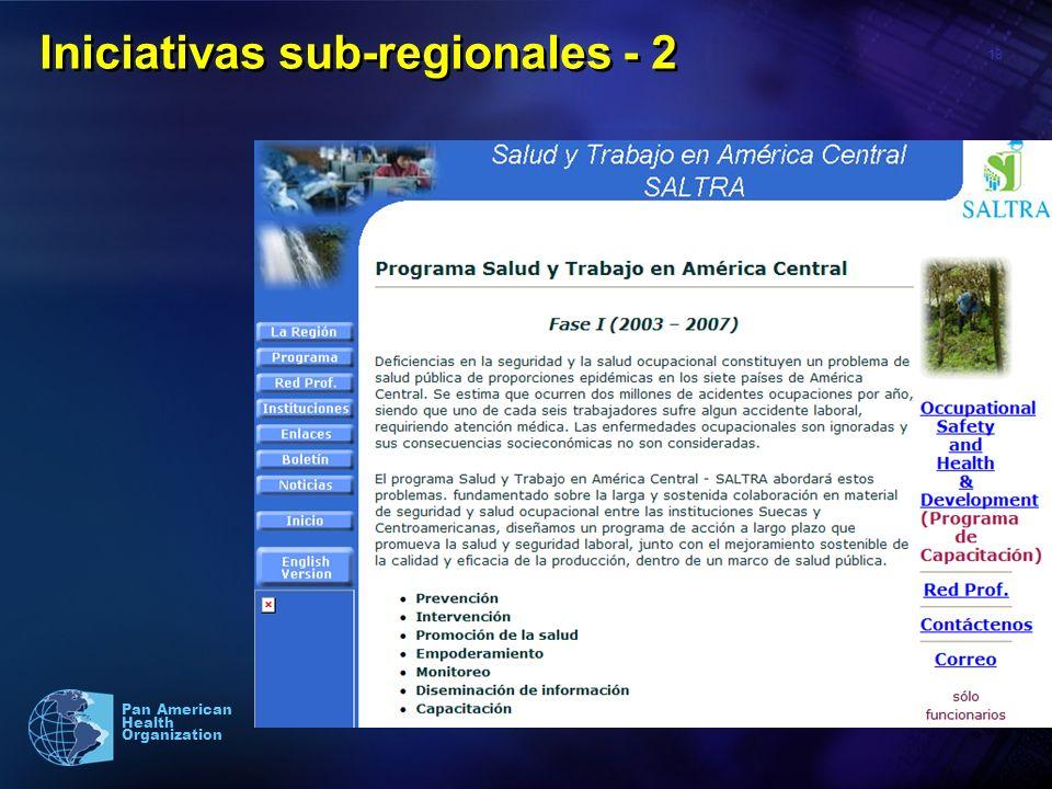18 Pan American Health Organization Iniciativas sub-regionales - 2