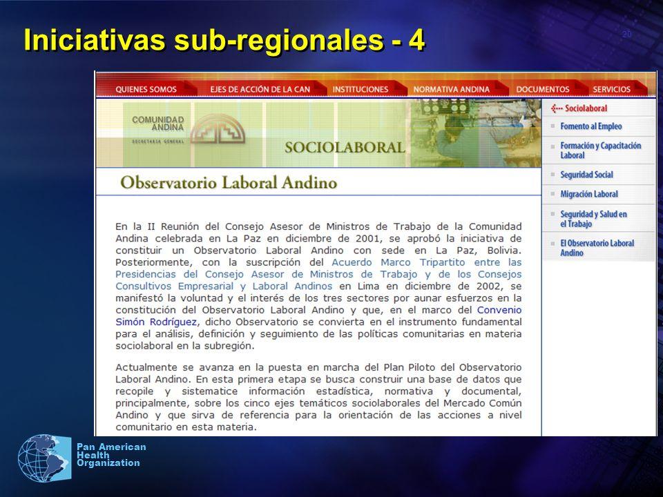 20 Pan American Health Organization Iniciativas sub-regionales - 4