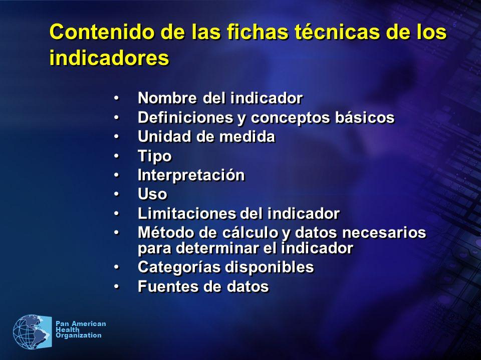 5 Pan American Health Organization Contenido de las fichas técnicas de los indicadores Nombre del indicador Definiciones y conceptos básicos Unidad de