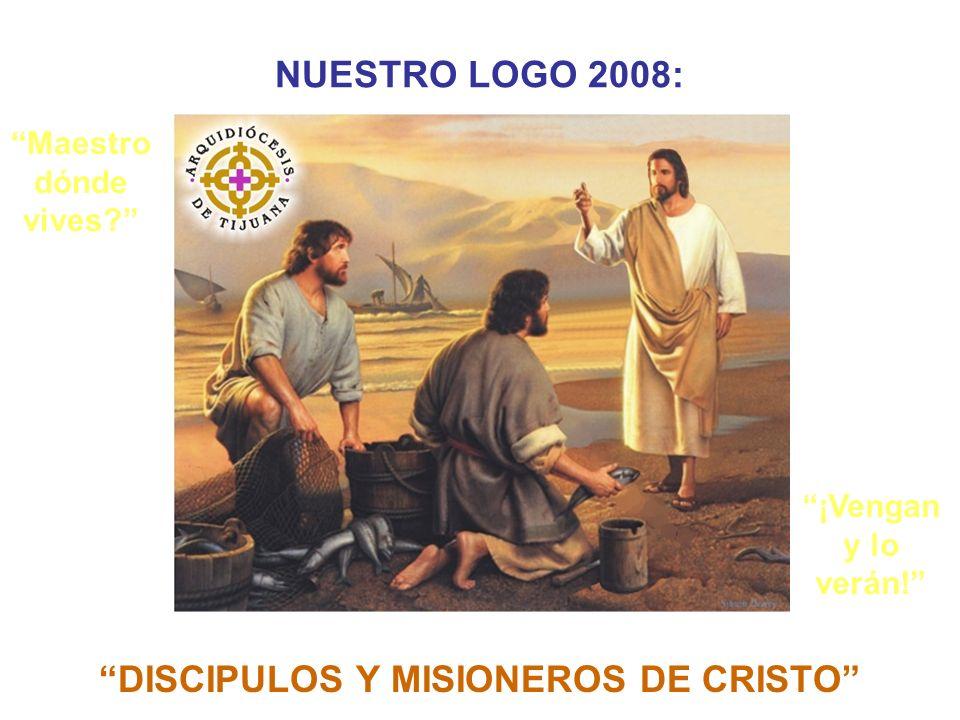 NUESTRO LOGO 2008:. DISCIPULOS Y MISIONEROS DE CRISTO Maestro dónde vives? ¡Vengan y lo verán!