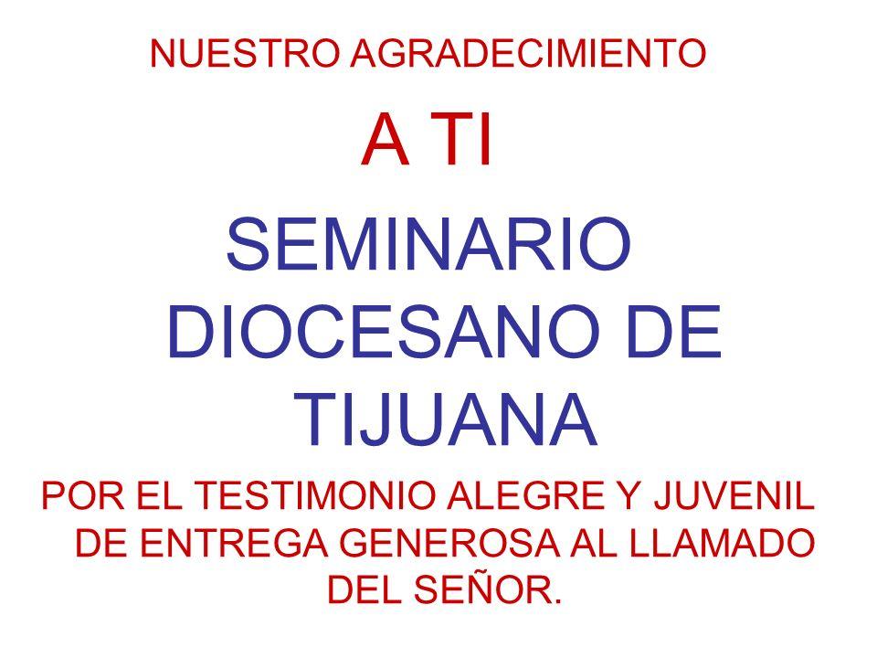 NUESTRO AGRADECIMIENTO A TI SEMINARIO DIOCESANO DE TIJUANA POR EL TESTIMONIO ALEGRE Y JUVENIL DE ENTREGA GENEROSA AL LLAMADO DEL SEÑOR.