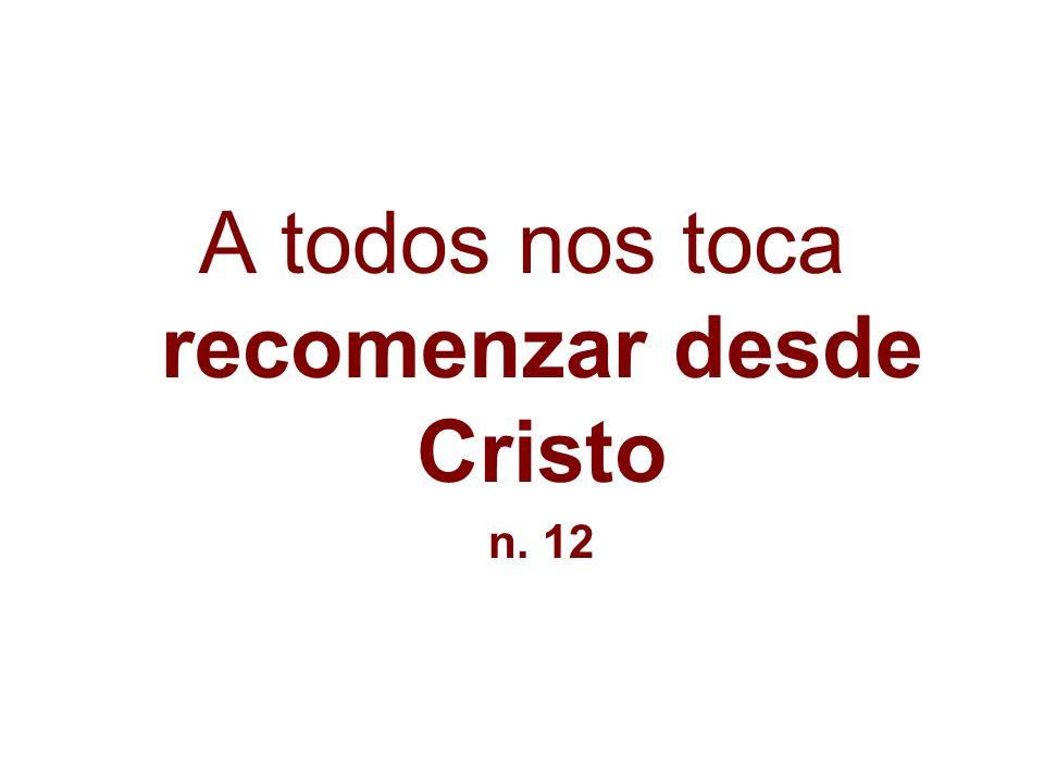 A todos nos toca recomenzar desde Cristo n. 12