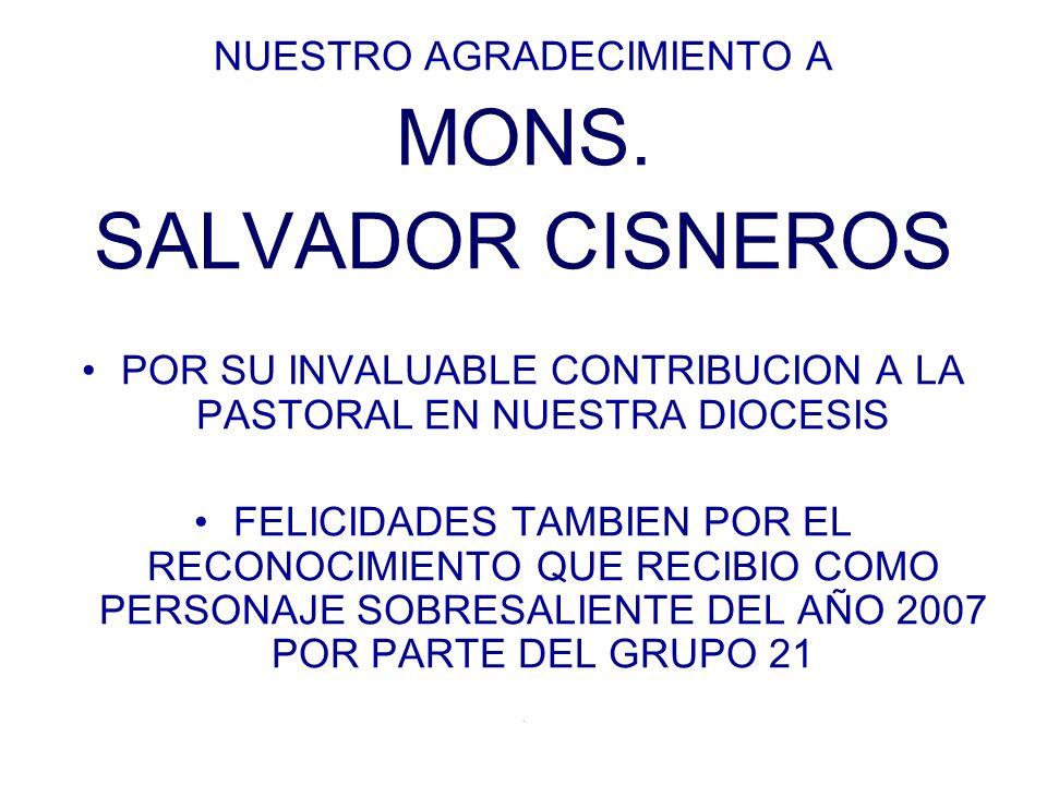 NUESTRO AGRADECIMIENTO A MONS. SALVADOR CISNEROS POR SU INVALUABLE CONTRIBUCION A LA PASTORAL EN NUESTRA DIOCESIS FELICIDADES TAMBIEN POR EL RECONOCIM