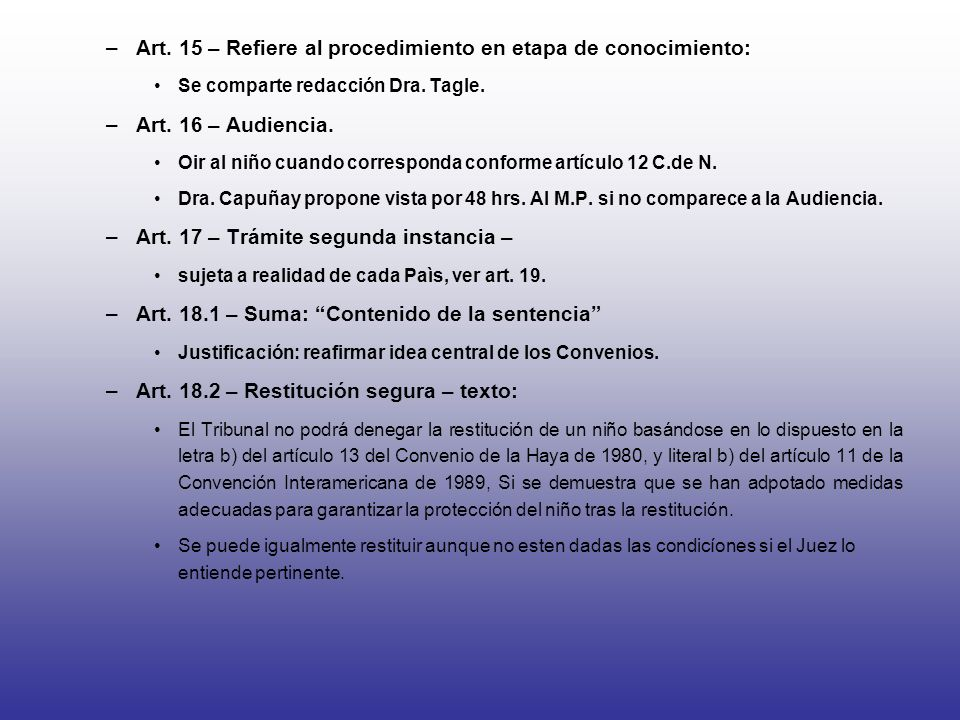 –Art. 15 – Refiere al procedimiento en etapa de conocimiento: Se comparte redacción Dra. Tagle. –Art. 16 – Audiencia. Oir al niño cuando corresponda c