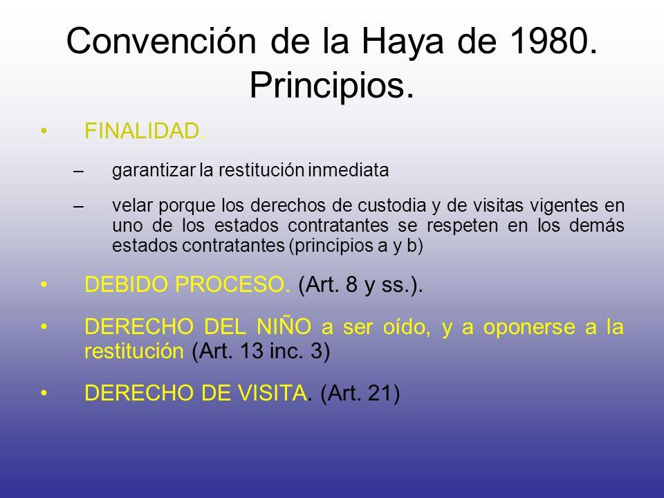 Convención de la Haya de 1980. Principios. FINALIDAD. –garantizar la restitución inmediata –velar porque los derechos de custodia y de visitas vigente